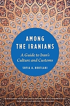 Among the Iranians : a guide to Iran's culture and customs