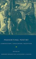 Presenting poetry : composition, publication, reception : essays in honor of Ian Jack