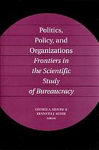 Politics, policy, and organizations : frontiers in the scientific study of bureaucracy