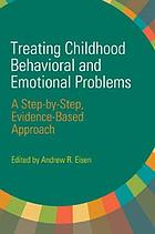 Treating childhood behavioral and emotional problems : a step-by-step, evidence-based approach