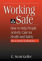 Working safe : how to help people actively care for health and safety