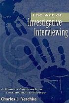 The art of investigative interviewing : a human approach to testimonial evidence