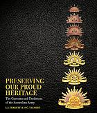 Preserving our proud heritage : the customs and traditions of the Australian army