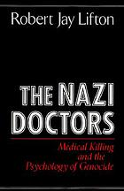 The Nazi doctors : medical killing and the psychology of genocide : with a new preface by the author