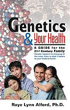 Genetics & your health : a guide for the 21st century family