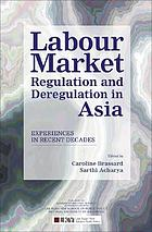 Labour market regulation and deregulation in Asia : experiences in recent decades