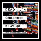 Dead children playing : a picture book