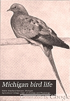 Michigan bird life : a list of all the bird species known to occur in the State together with an outline of their classification and an account of the life history of each species, with special reference to its relation to agriculture ...