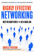 Highly effective networking : meet the right people and get a great job