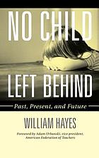 No Child Left Behind : past, present, and future
