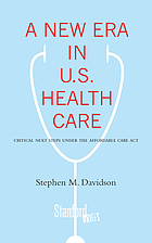 A new era in U.S. health care : critical next steps under the Affordable Care Act