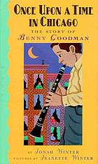 Once upon a time in Chicago : the story of Benny Goodman