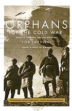Orphans of the Cold War : America and the Tibetan struggle for survival