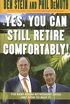 Yes, you can still retire comfortably! : the baby-boom retirement crisis and how to beat it