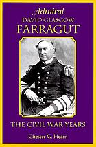 Admiral David Glasgow Farragut : the Civil War years