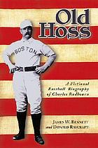 Old Hoss : a fictional baseball biography of Charles Radbourn