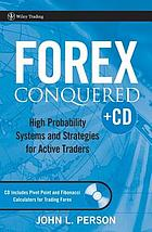 Forex conquered : high probability systems and strategies for active traders