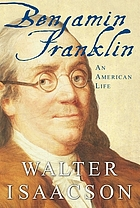 Benjamin Franklin and the invention of America : an American life
