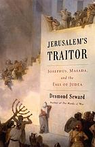 Jerusalem's traitor : Josephus, Masada, and the fall of Judea