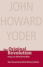 The original revolution : essays on Christian pacifism