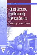 Ritual, discourse, and community in Cuban Santería : speaking a sacred world
