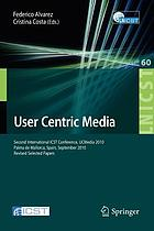 User centric media : second International ICST Conference, UCMedia 2010, Palma de Mallorca, Spain, September 1-3, 2010 :  revised selected papers