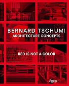 Bernard Tschumi - Architecture concepts : red is not a color.