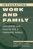 Integrating work and family : challenges and choices for a changing world
