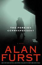 The foreign correspondent : a novel