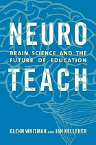 Neuroteach : brain science and the future of education