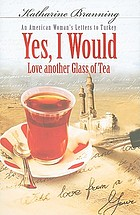 Yes, I would love another glass of tea : an American woman's letters to Turkey
