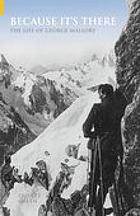 Because it's there : the life of George Mallory