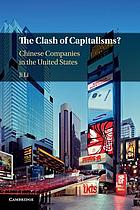 The clash of capitalisms? : Chinese companies in the United States
