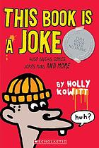 This book is a joke : [huge laughs, comics, jokes, puns, and more]