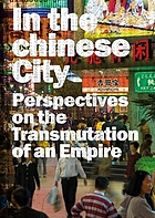 In the Chinese city : perspectives on the transmutations of an empire