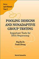 Pooling designs and nonadaptive group testing : important tools for DNA sequencing