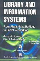 Library and information systems : from Alexandrian heritage to social networking : essays in honour of Prof. S. Parthasarathy
