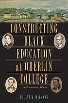 Constructing Black education at Oberlin College : a documentary history