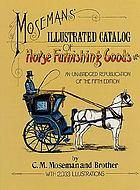 Moseman's illustrated catalog of horse furnishing goods : an unabridged republication of the fifth edition