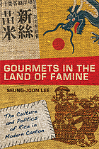 Gourmets in the Land of Famine : the Culture and Politics of Rice in Modern Canton.
