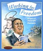 Working for freedom : the story of Josiah Henson