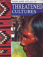 Wayland atlas of threatened cultures