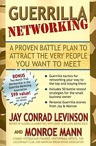Guerrilla networking : a proven battle plan to attract the very people you want to meet