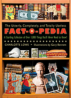 The utterly, completely, and totally useless fact-o-pedia : a startling collection of over 1,000 things you'll never need to know!