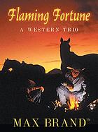 Flaming fortune : a western trio