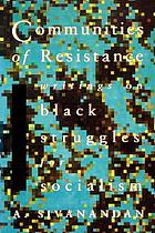 Communities of resistance : writings on Black struggles for socialism