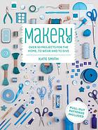 Makery : over 30 projects for the home, to wear and to give