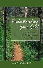 Understanding your grief : ten essential touchstones for finding hope and healing your heart