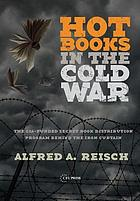 Hot books in the Cold War : the CIA-funded secret book distribution program behind the Iron Curtain