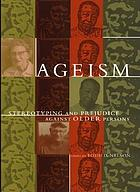 Ageism : stereotyping and prejudice against older persons
